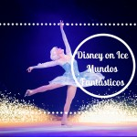 Disney on Ice Mundos Fantásticos