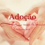 Adoção nasce do coração