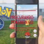 Procurando Pokémon Go