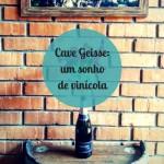 Cave Geisse, um sonho de vinícola