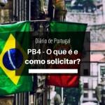 Diário de Portugal – O que é e como solicitar o PB4