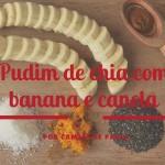 Pudim de chia com banana e canela