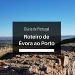 Roteiro de Évora ao Porto em um dia