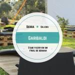 Um final de semana em Garibaldi