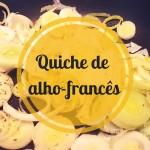 Passeadeiras na cozinha: Quiche de alho francês
