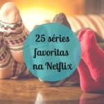 25 Séries no Netflix que As Passeadeiras adoram