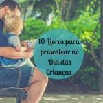10 Livros para presentear no Dia das Crianças