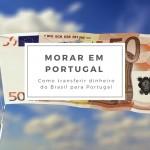 TransferWise – Como transferir dinheiro do Brasil para Portugal