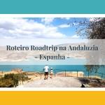 Roadtrip pela Andaluzia na Espanha