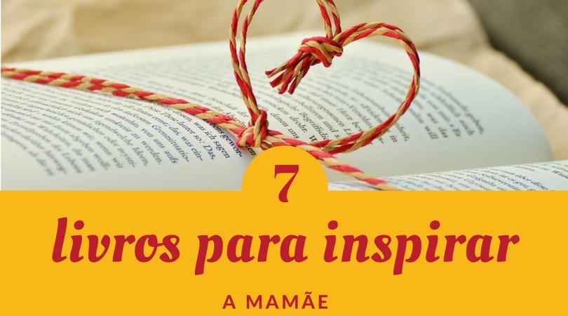 7 livros para inspirar a mamãe
