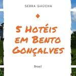 5 Hotéis em Bento Gonçalves