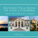 Roteiro Vila Nova de Gaia e Coimbra – e outras cositas más