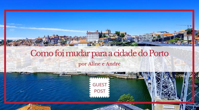 Como foi mudar para a cidade do Porto
