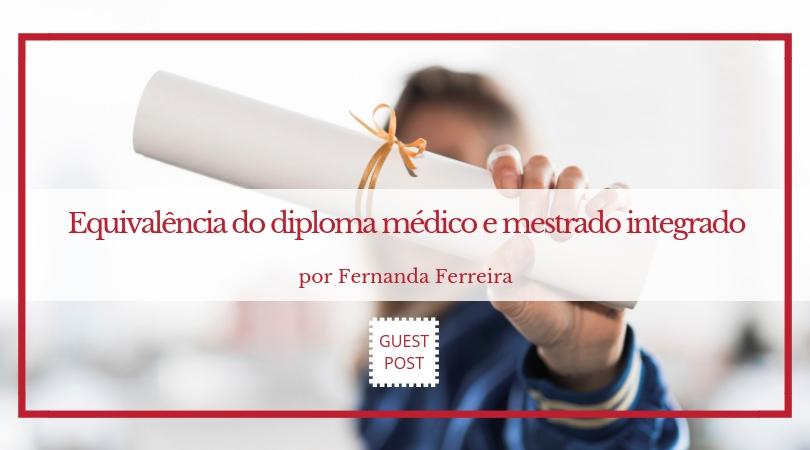 Equivalência do diploma médico e mestrado integrado - As