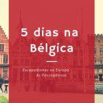 5 dias na Bélgica uma escapadinha
