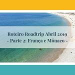Roadtrip abril 2019 – Parte 2: França e Mônaco
