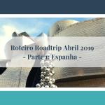 Roadtrip Abril 2019 – parte 1: Espanha
