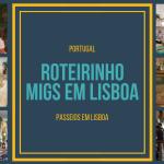 Roteirinho Migs em Lisboa