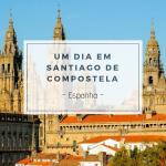 Santiago de Compostela um dia de passeio