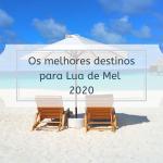 Os melhores destinos para Lua de Mel 2020